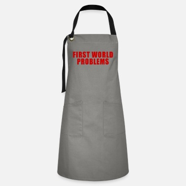 Geographic FIRST WORLD PROBLEMS GIFT LUXURY PROBLEM LUXURY - Artisan Apron