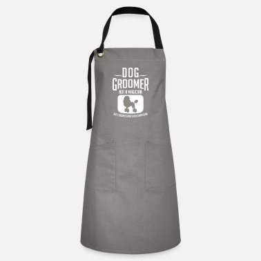 Dog Dog Groomer Definition Dog Groomer Not A Magician - Artisan Apron