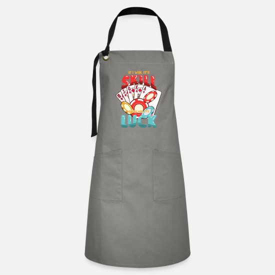 Gift Idea Aprons - Poker - If I Win It's Skill. If you win it's luck - Artisan Apron grey/black