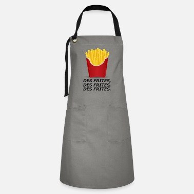 French Fries French fries, french fries, french fries. - Artisan Apron