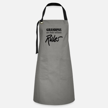 Grandpas are dads without rules - Artisan Apron