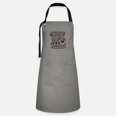 Morning stressed blessed and coffee obsessed - Artisan Apron