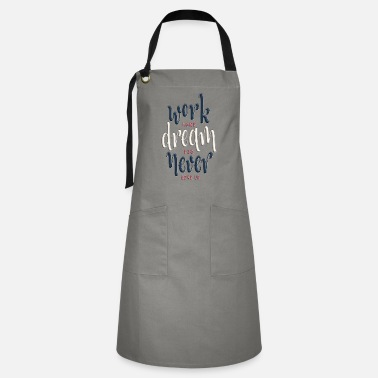Work Hard Dream Big Never Give Up - Artisan Apron
