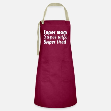Super SUPER MOM SUPER WIFE SUPER TIRED - Artisan Apron
