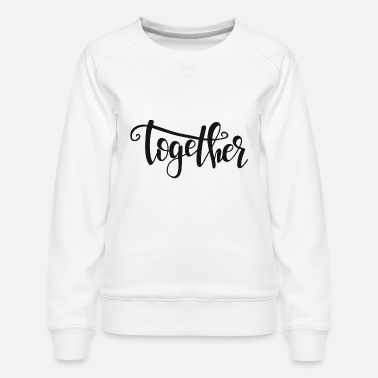 Together Together - Women's Premium Sweatshirt