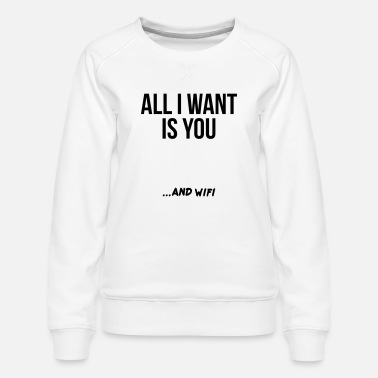 Wif ALL I WANT IS YOU AND WIF - Women's Premium Sweatshirt