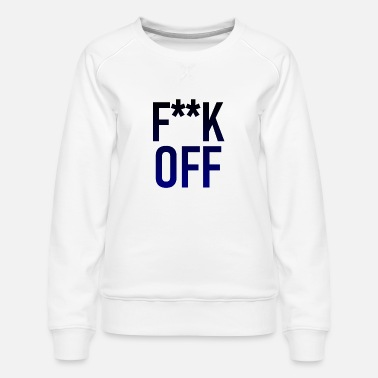 Bestill Fuck Off Gensere & hettegensere på nett   Spreadshirt