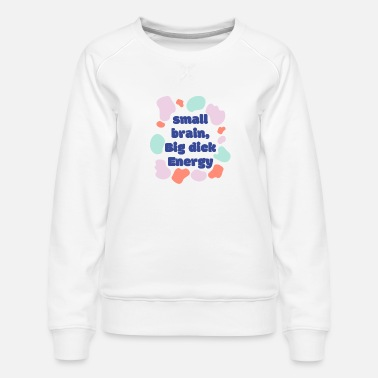 Bed With Satisfaction That energy though - Women's Premium Sweatshirt