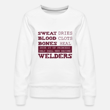 Weld Sweat Blood Bones Funny Welding Gift Sc - Women's Premium Sweatshirt