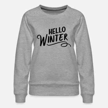 Winter Hello Winter - Women's Premium Sweatshirt