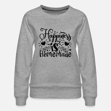 Happiness is homemade - Women's Premium Sweatshirt