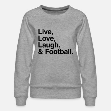 Voetbal live love laugh and football - Vrouwen premium sweater