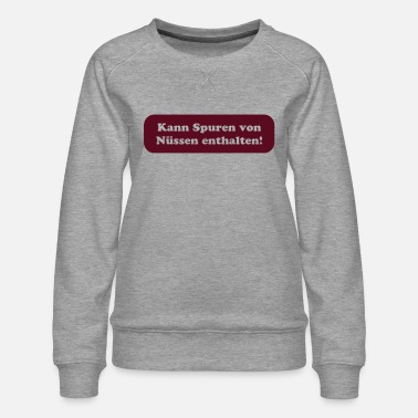 Slogan Underwear Nuts - Allergy - Sexy - Women's Premium Sweatshirt