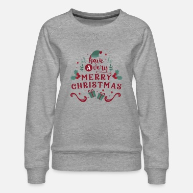 Long Have a very merry christmas tops shirt - Women's Premium Sweatshirt