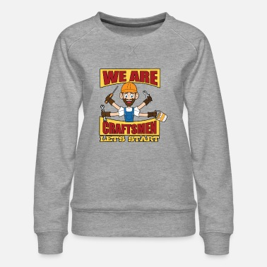 Build Craftsmen, fast and reliable - Women's Premium Sweatshirt