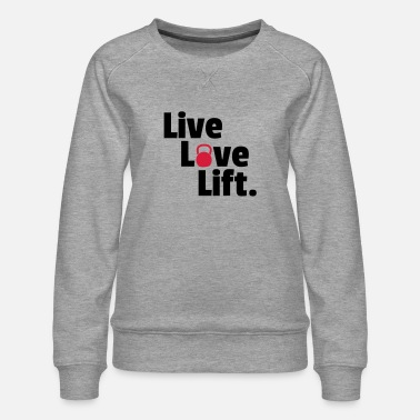 Lifting Live, Love, Lift - Women's Premium Sweatshirt