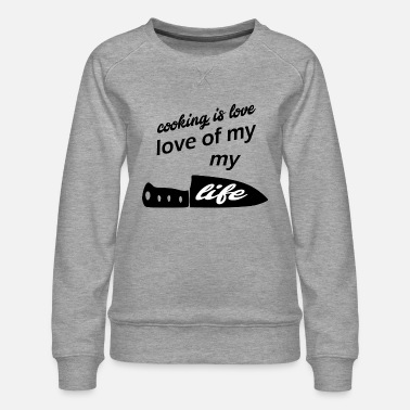 cooking is the love of my life - Women's Premium Sweatshirt
