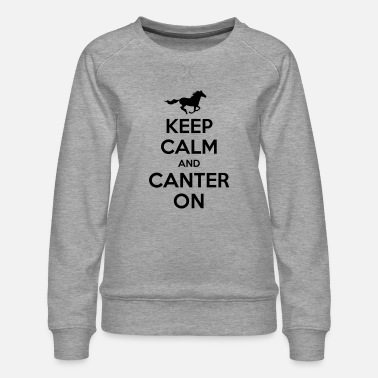 Calm Keep Calm and Canter on - Horse Design - Women's Premium Sweatshirt