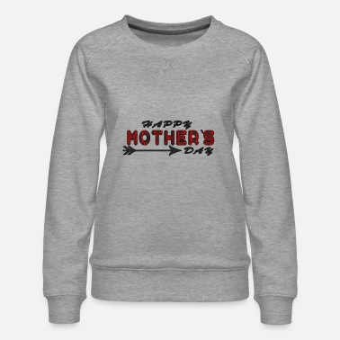 Mother Happy mothers day - Happy mothers day - Women's Premium Sweatshirt