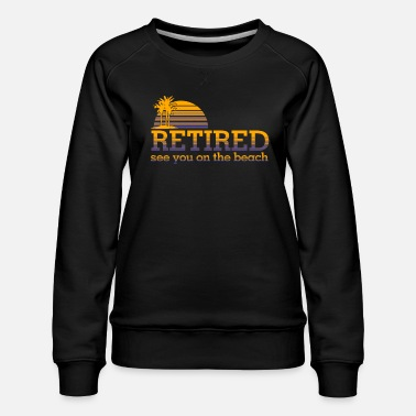 Bed With Satisfaction Retired Pensioner Pension Beach Financial Freedom - Women's Premium Sweatshirt