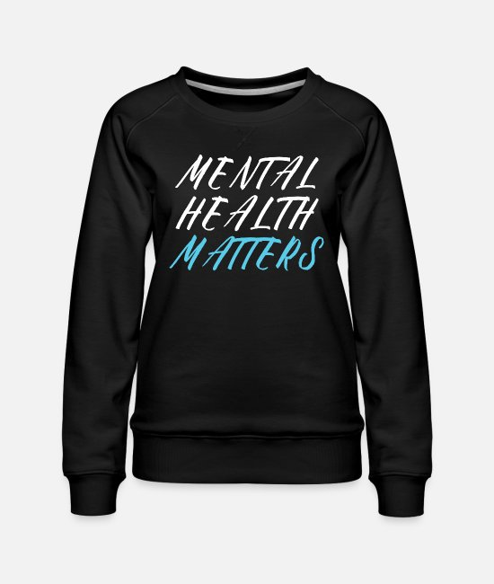 Mental Health Hoodies & Sweatshirts - MENTAL HEALTH AWARENESS: Mental Health Matters - Women's Premium Sweatshirt black