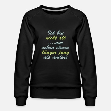Just Not old just longer - Women's Premium Sweatshirt