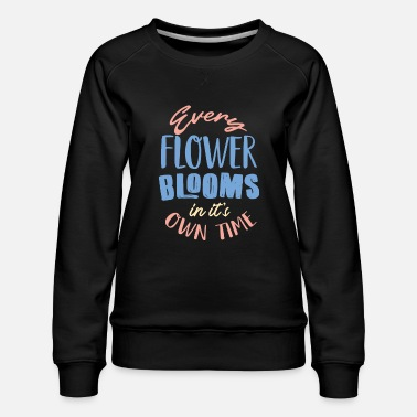 Bloom flowers bloom - Women's Premium Sweatshirt