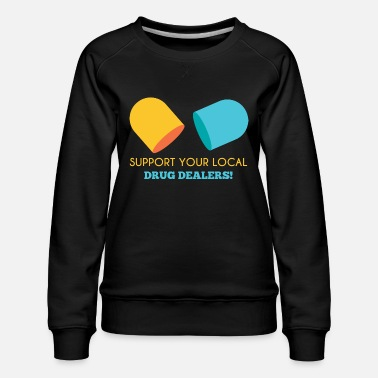 Dea Pharmazie / Apotheker: Support Your Local Drug Dea - Frauen Premium Pullover