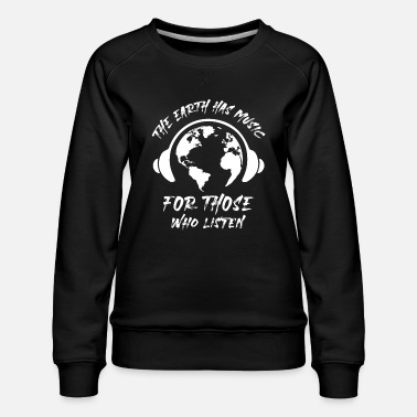 Save The Earth Has Music For Those Who Listen - Women's Premium Sweatshirt