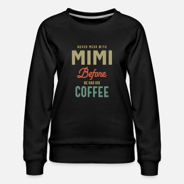 Never Mess With Mimi Before Coffee - Grandma - Women's Premium Sweatshirt