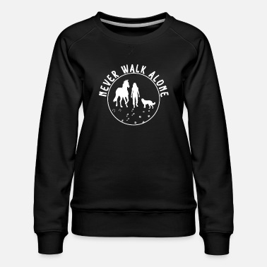 Never Walk Alone Dog Never Walk Alone Dog Horse Rider Rider - Women's Premium Sweatshirt