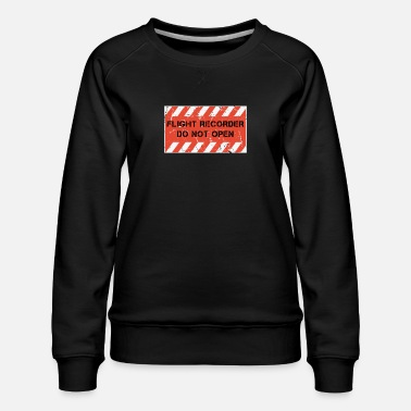 Flight Data Recorder Flight Data Recorder - Do Not Open - Women's Premium Sweatshirt