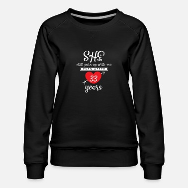 Marriage She Still Puts Up With Me Even After 33 Year - Women's Premium Sweatshirt