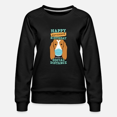 Birthday Social Distancing Gift Happy November verjaardag - Vrouwen premium sweater
