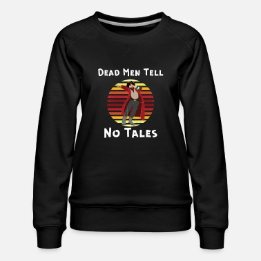 Dead Men Tell no tales, Yo Ho Yo Ho A Pirates Life - Frauen Premium Pullover