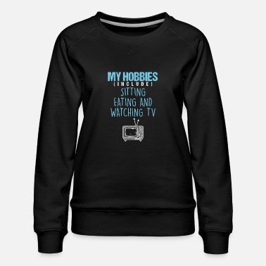 Cinema Hobbies Watching Television TV Movie Show Gift - Women's Premium Sweatshirt