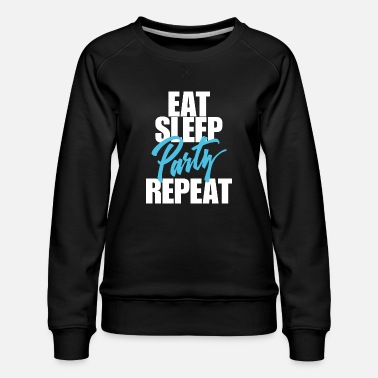 Party Eet slaap Party - Vrouwen premium sweater