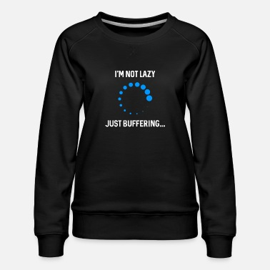 Video Buffer Just buffering. - Women's Premium Sweatshirt