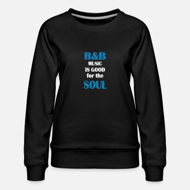 Old School R&B music is good - Frauen Premium Pullover