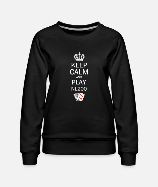 Play Poker Hoodies & Sweatshirts - Keep Calm and Play NL200 Poker Shirt - Women's Premium Sweatshirt black