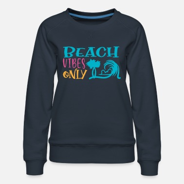 Umbrella Beach Vibes Only Sun Beach Ocean - Women's Premium Sweatshirt