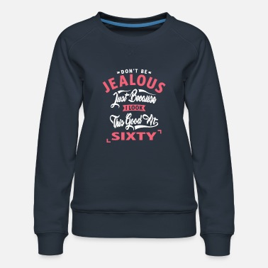 Age Don't Be Jealous - 60 - Women's Premium Sweatshirt