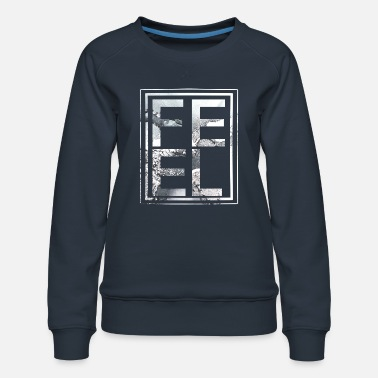 Feeling FEEL - Women's Premium Sweatshirt