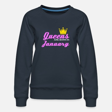 Legendary January Queen Crown Woman Girl Saying Gift - Women's Premium Sweatshirt