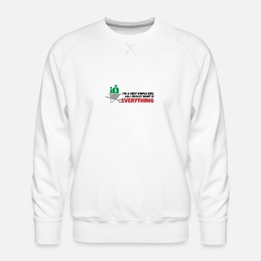 Bitch I'm A Simple Girl. All I Really Want Is Everything - Men's Premium Sweatshirt