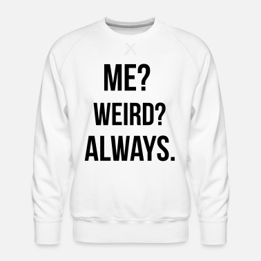 Weird Weird - Men's Premium Sweatshirt