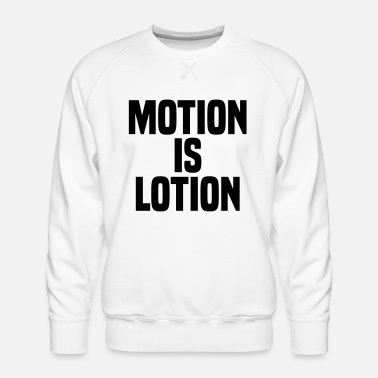 Motion Motion is lotion - Men's Premium Sweatshirt