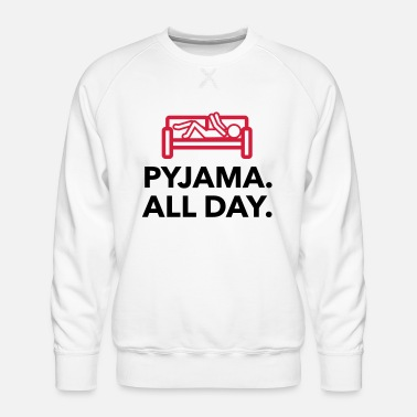 Bed Underwear Throughout the day in your pajamas! - Men's Premium Sweatshirt