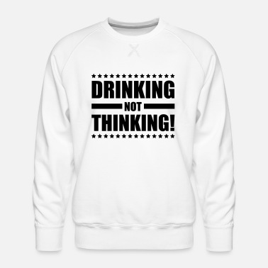 drinking_not_thinking_ge1 - Men's Premium Sweatshirt