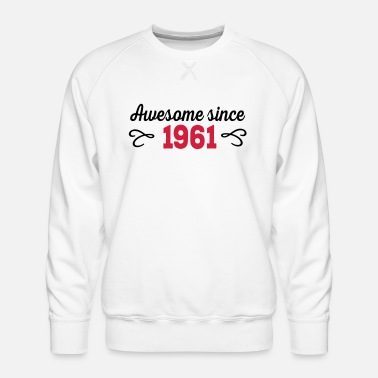 Awesome Awesome since 1961 - Men's Premium Sweatshirt